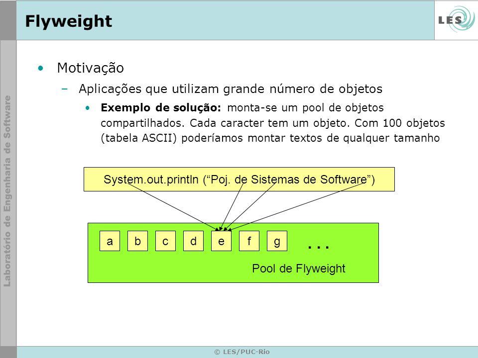 © LES/PUC-Rio Flyweight Observações: –O padrão procura fatorar as informações comuns a diversos objetos.