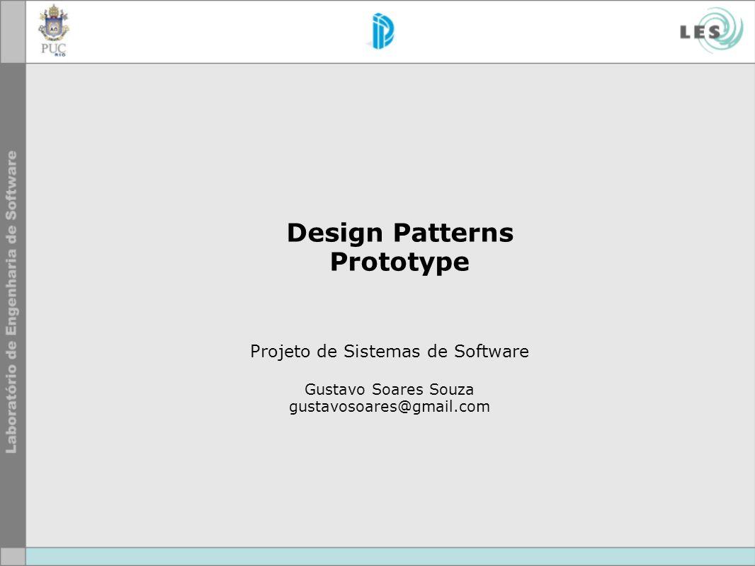 Design Patterns Prototype Projeto de Sistemas de Software Gustavo Soares Souza gustavosoares@gmail.com