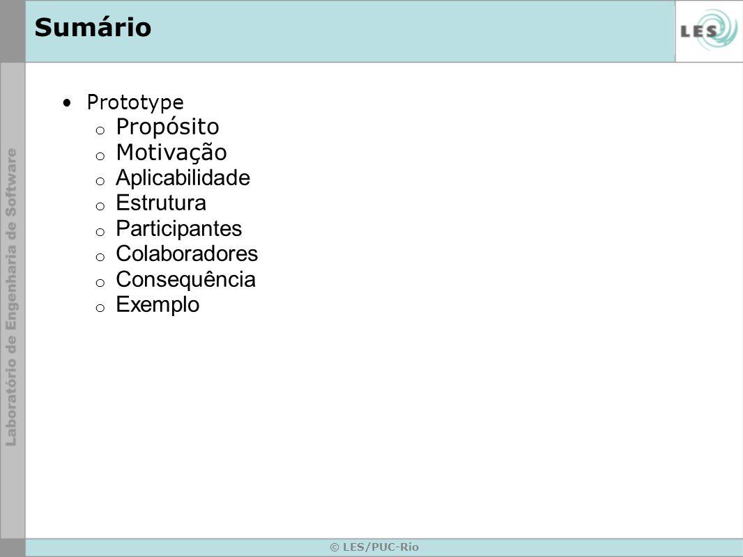 © LES/PUC-Rio Sumário Prototype o Propósito o Motivação o Aplicabilidade o Estrutura o Participantes o Colaboradores o Consequência o Exemplo