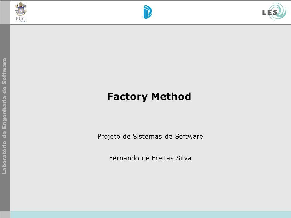 Factory Method Projeto de Sistemas de Software Fernando de Freitas Silva