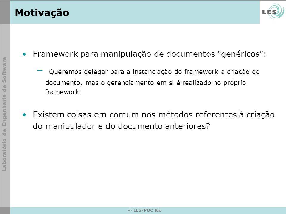 Motivação Framework para manipulação de documentos genéricos: – Queremos delegar para a instanciação do framework a criação do documento, mas o gerenc