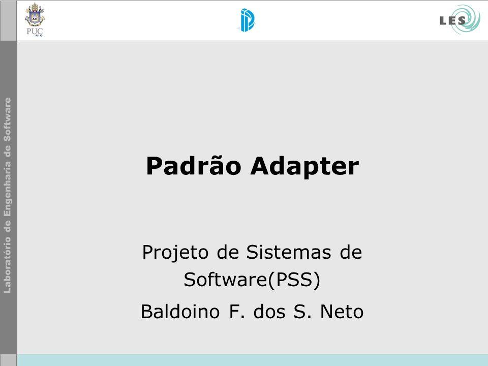 Padrão Adapter Projeto de Sistemas de Software(PSS) Baldoino F. dos S. Neto