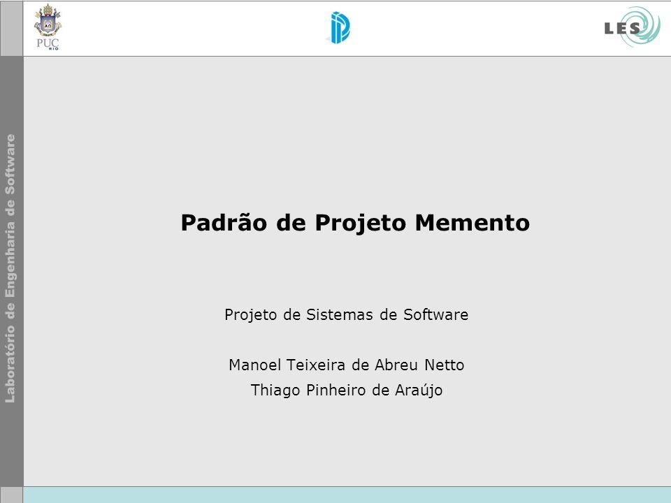 Padrão de Projeto Memento Projeto de Sistemas de Software Manoel Teixeira de Abreu Netto Thiago Pinheiro de Araújo
