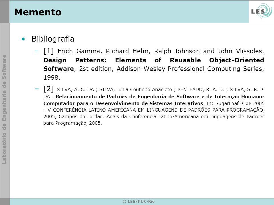 Memento Bibliografia –[1] Erich Gamma, Richard Helm, Ralph Johnson and John Vlissides. Design Patterns: Elements of Reusable Object-Oriented Software,