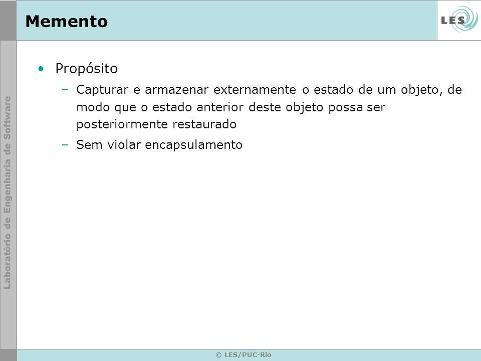 © LES/PUC-Rio Memento Propósito –Capturar e armazenar externamente o estado de um objeto, de modo que o estado anterior deste objeto possa ser posteri