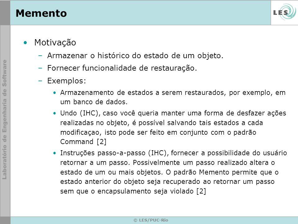© LES/PUC-Rio Memento Motivação –Armazenar o histórico do estado de um objeto. –Fornecer funcionalidade de restauração. –Exemplos: Armazenamento de es