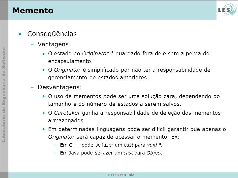 © LES/PUC-Rio Memento Conseqüências –Vantagens: O estado do Originator é guardado fora dele sem a perda do encapsulamento. O Originator é simplificado