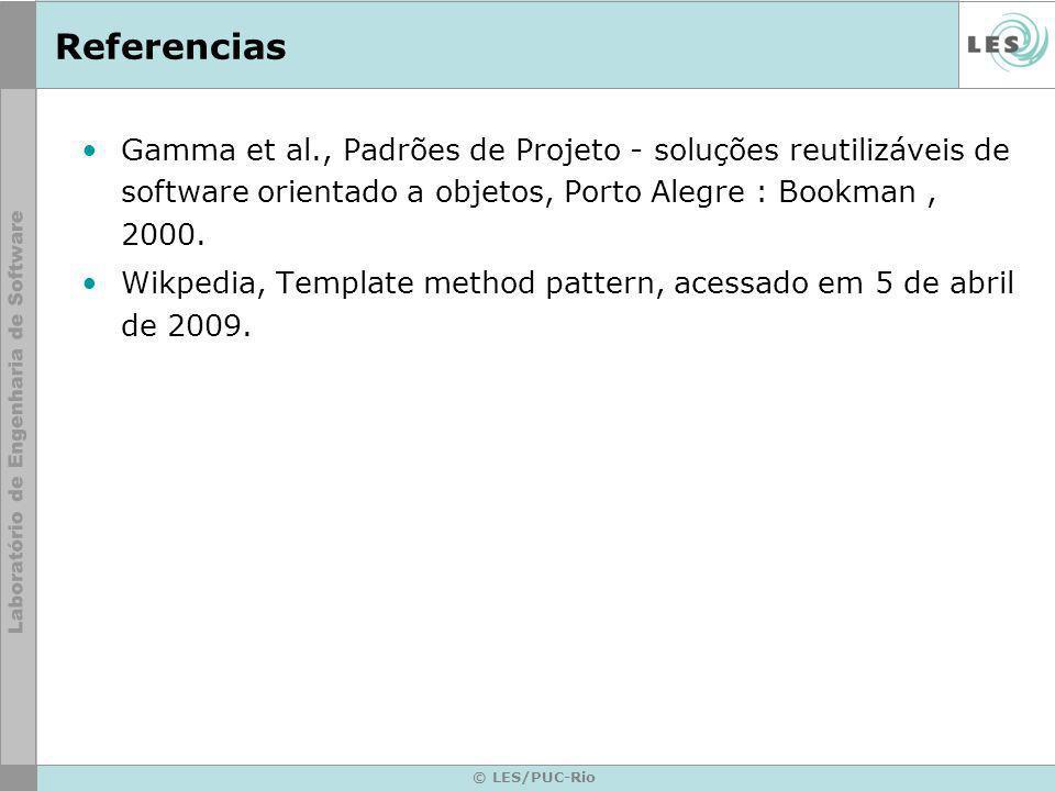 © LES/PUC-Rio Referencias Gamma et al., Padrões de Projeto - soluções reutilizáveis de software orientado a objetos, Porto Alegre : Bookman, 2000. Wik
