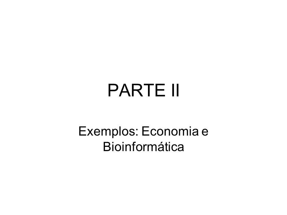 PARTE II Exemplos: Economia e Bioinformática