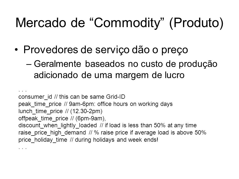 Mercado de Commodity (Produto) Provedores de serviço dão o preço –Geralmente baseados no custo de produção adicionado de uma margem de lucro... consum