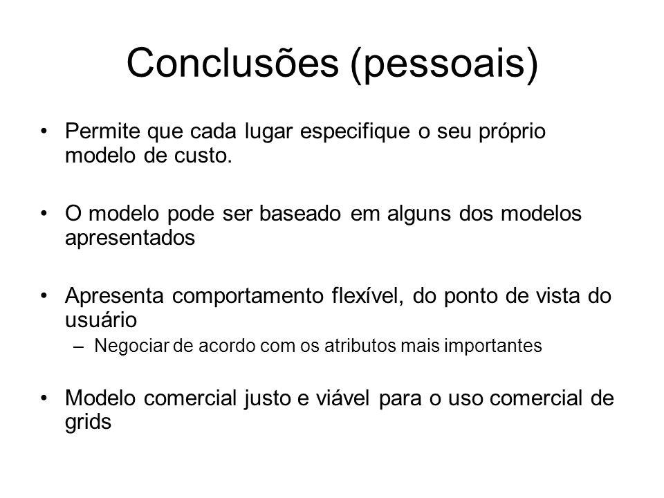 Conclusões (pessoais) Permite que cada lugar especifique o seu próprio modelo de custo. O modelo pode ser baseado em alguns dos modelos apresentados A