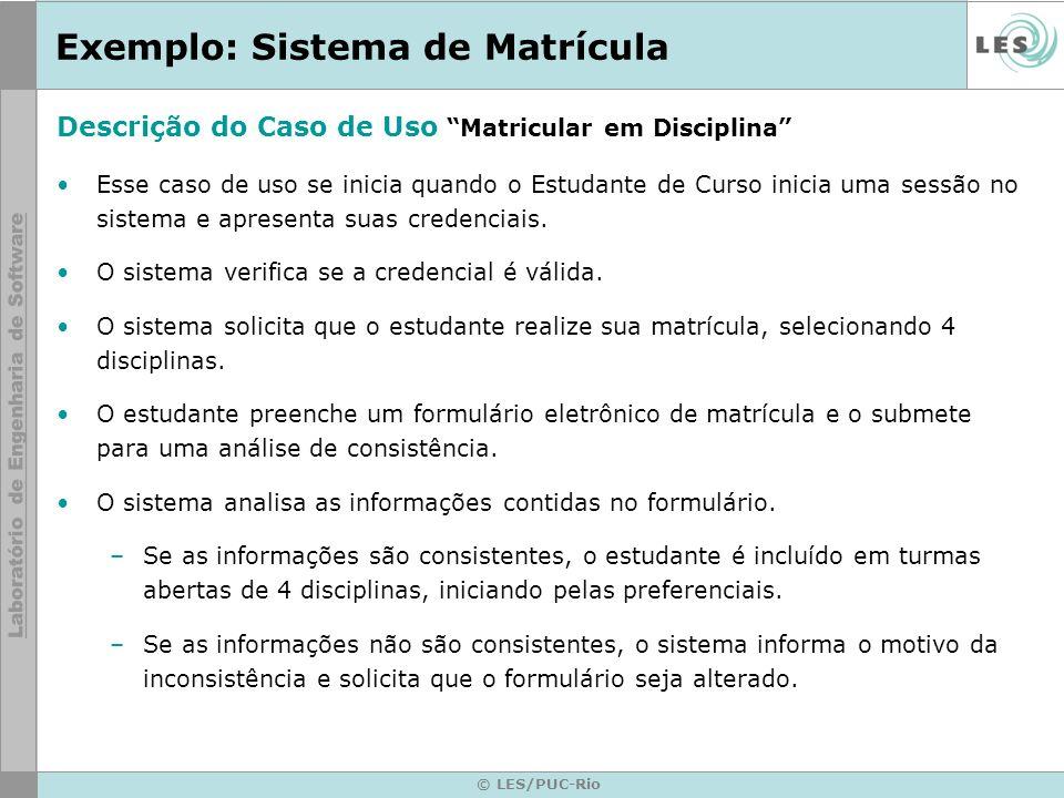 © LES/PUC-Rio Exemplo: Sistema de Matrícula Descrição do Caso de Uso Matricular em Disciplina Esse caso de uso se inicia quando o Estudante de Curso i