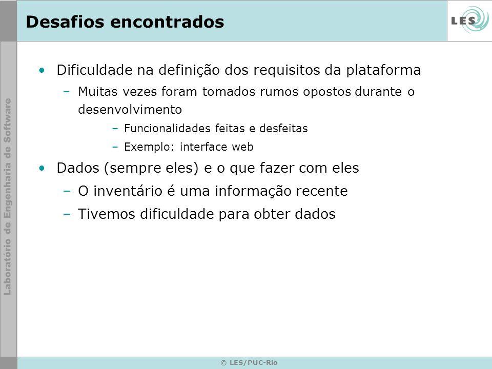 © LES/PUC-Rio Desafios encontrados Dificuldade na definição dos requisitos da plataforma –Muitas vezes foram tomados rumos opostos durante o desenvolv