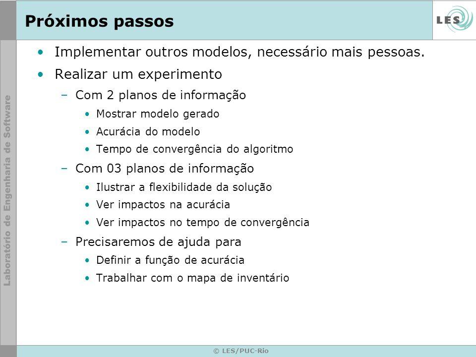 © LES/PUC-Rio Próximos passos Implementar outros modelos, necessário mais pessoas. Realizar um experimento –Com 2 planos de informação Mostrar modelo