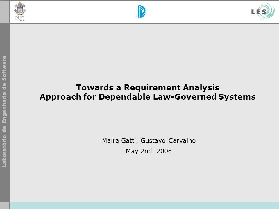 Towards a Requirement Analysis Approach for Dependable Law-Governed Systems Maíra Gatti, Gustavo Carvalho May 2nd 2006
