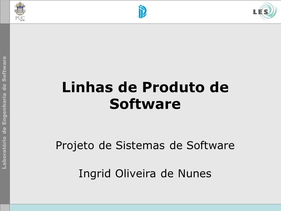 Linhas de Produto de Software Projeto de Sistemas de Software Ingrid Oliveira de Nunes