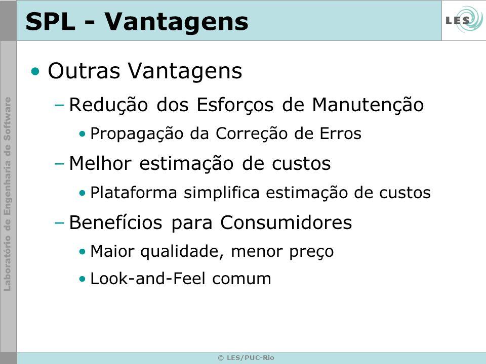 © LES/PUC-Rio SPL - Vantagens Outras Vantagens –Redução dos Esforços de Manutenção Propagação da Correção de Erros –Melhor estimação de custos Platafo