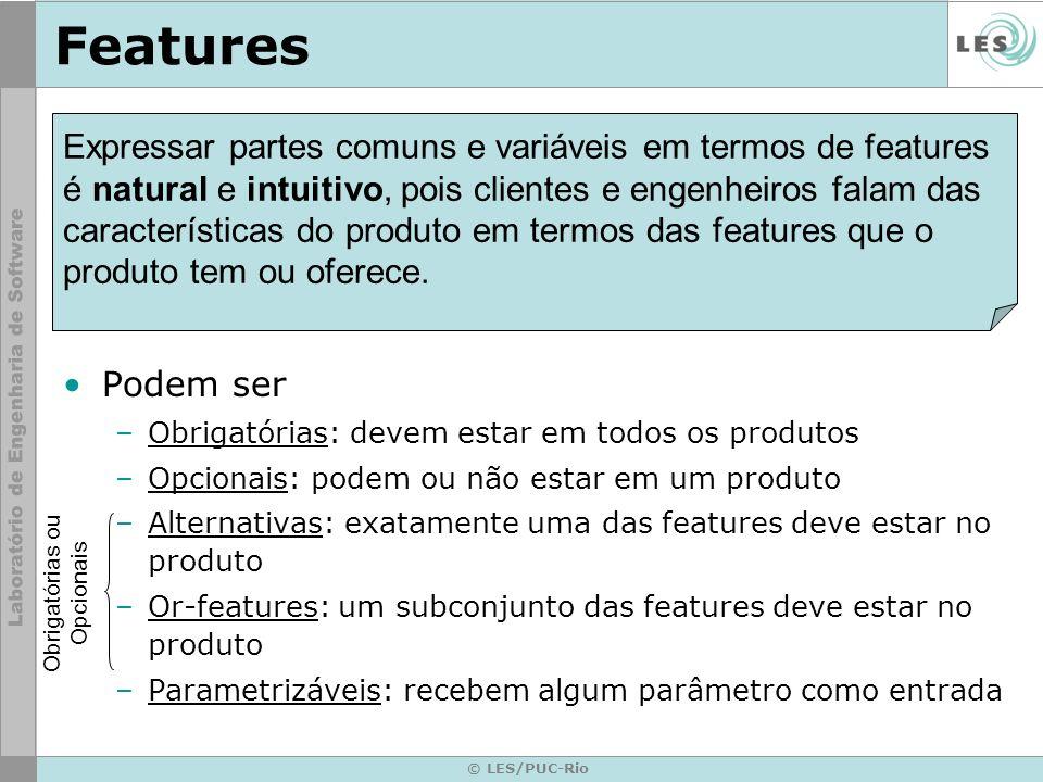 © LES/PUC-Rio Features Podem ser –Obrigatórias: devem estar em todos os produtos –Opcionais: podem ou não estar em um produto –Alternativas: exatament