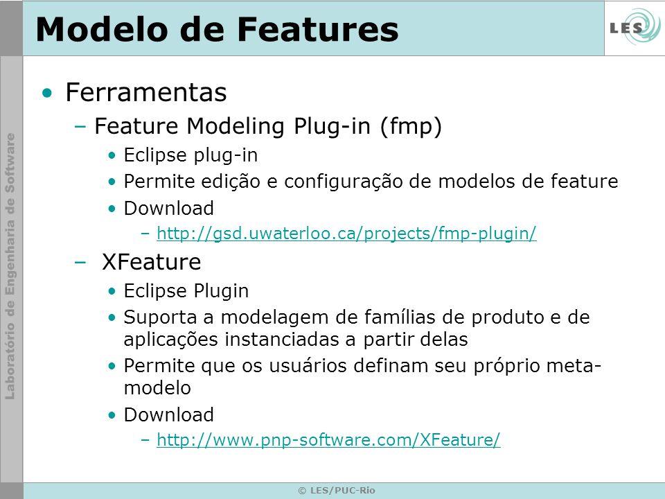 © LES/PUC-Rio Modelo de Features Ferramentas –Feature Modeling Plug-in (fmp) Eclipse plug-in Permite edição e configuração de modelos de feature Downl