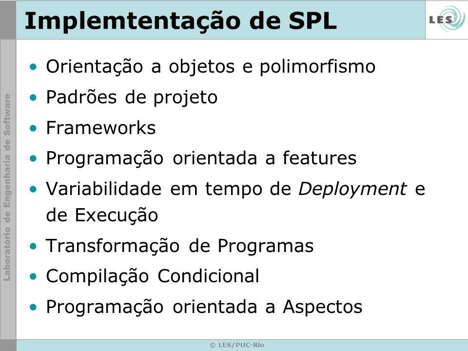 © LES/PUC-Rio Implemtentação de SPL Orientação a objetos e polimorfismo Padrões de projeto Frameworks Programação orientada a features Variabilidade e