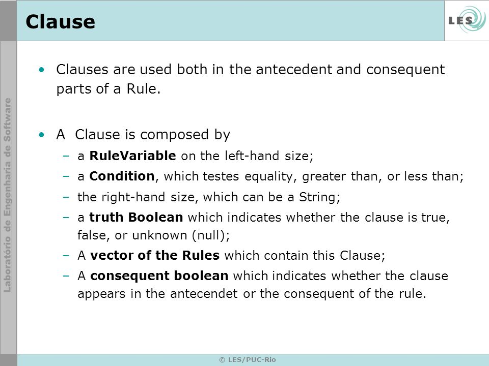 © LES/PUC-Rio Clause Clauses are used both in the antecedent and consequent parts of a Rule.