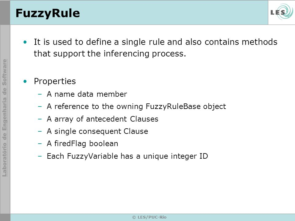 © LES/PUC-Rio FuzzyRule It is used to define a single rule and also contains methods that support the inferencing process.