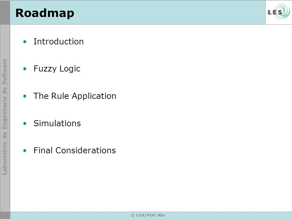 © LES/PUC-Rio Roadmap Introduction Fuzzy Logic The Rule Application Simulations Final Considerations