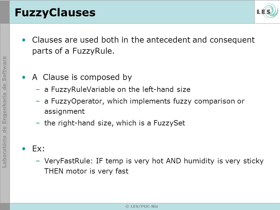 © LES/PUC-Rio FuzzyClauses Clauses are used both in the antecedent and consequent parts of a FuzzyRule.