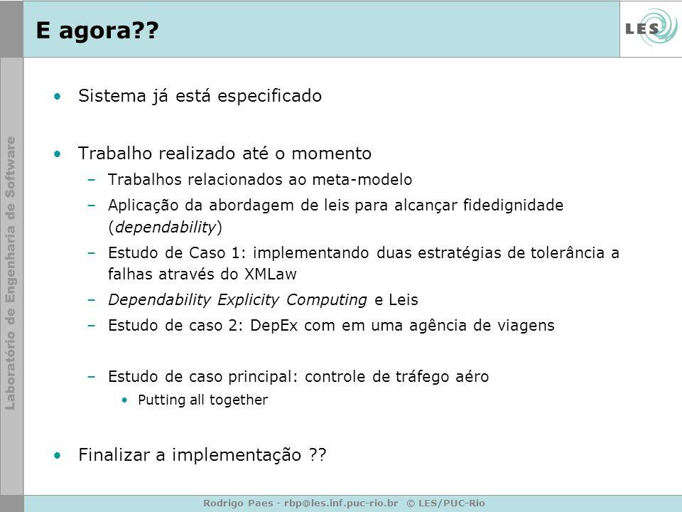 Rodrigo Paes - rbp@les.inf.puc-rio.br © LES/PUC-Rio E agora?? Sistema já está especificado Trabalho realizado até o momento –Trabalhos relacionados ao