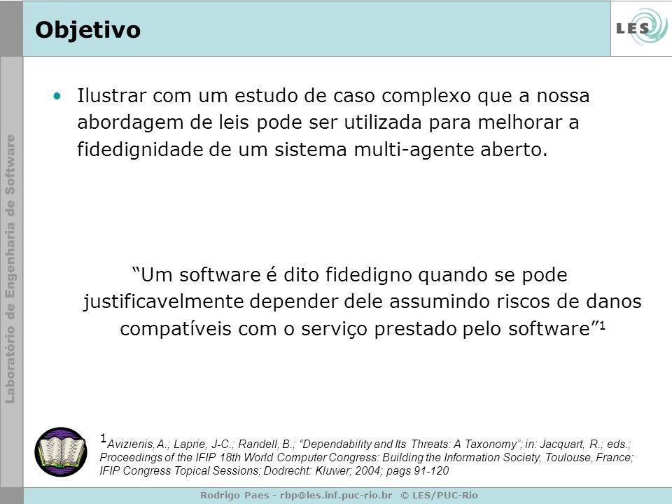 Rodrigo Paes - rbp@les.inf.puc-rio.br © LES/PUC-Rio Objetivo Ilustrar com um estudo de caso complexo que a nossa abordagem de leis pode ser utilizada