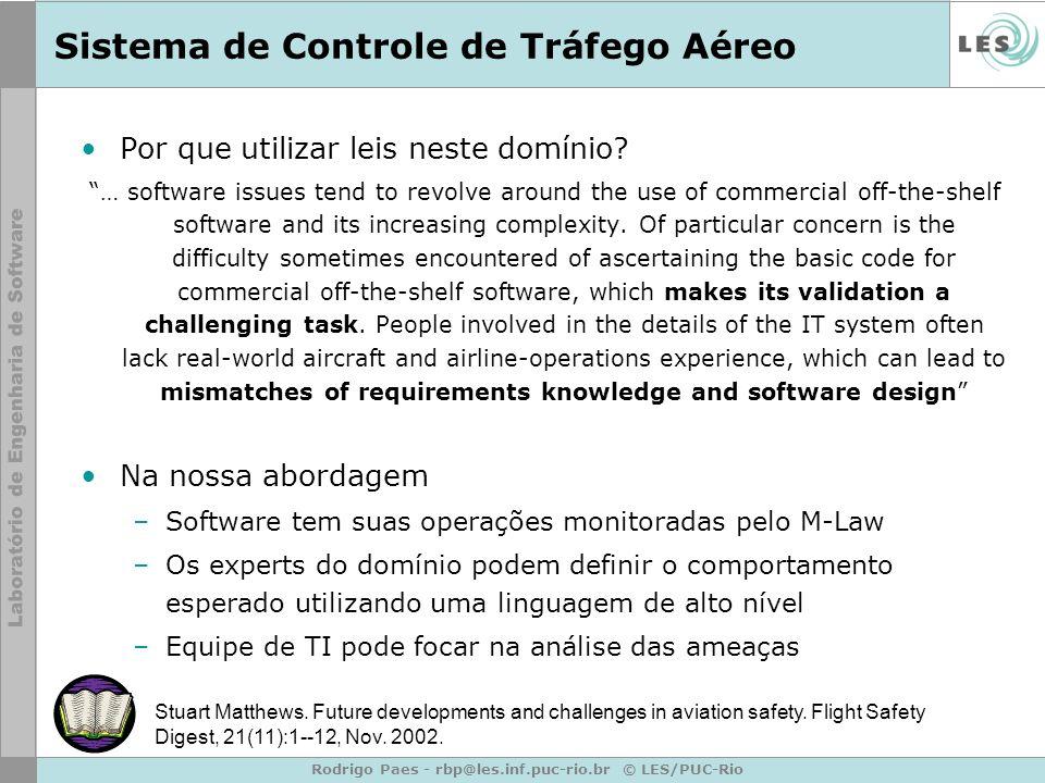 Rodrigo Paes - rbp@les.inf.puc-rio.br © LES/PUC-Rio Sistema de Controle de Tráfego Aéreo Por que utilizar leis neste domínio? … software issues tend t