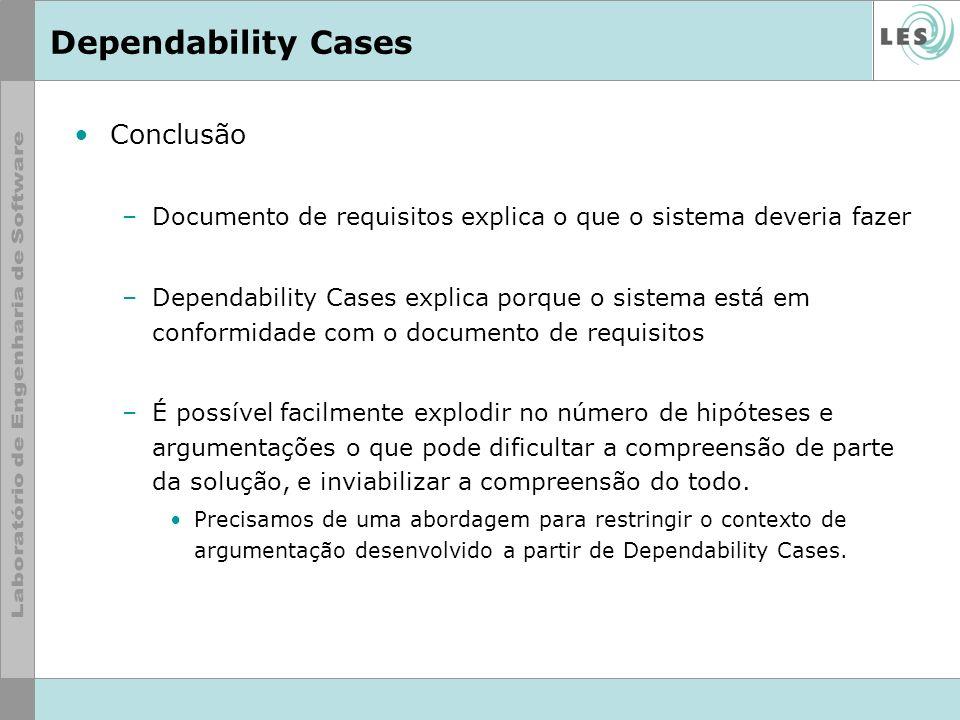 Dependability Cases Conclusão –Documento de requisitos explica o que o sistema deveria fazer –Dependability Cases explica porque o sistema está em con