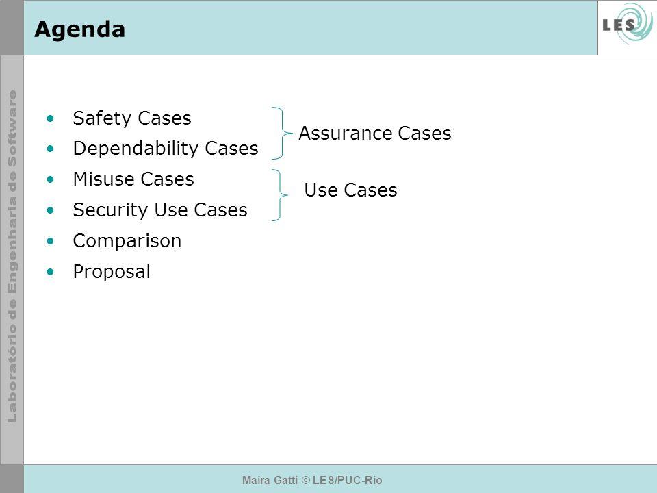 Agenda Safety Cases Dependability Cases Misuse Cases Security Use Cases Comparison Proposal Maíra Gatti © LES/PUC-Rio Assurance Cases Use Cases