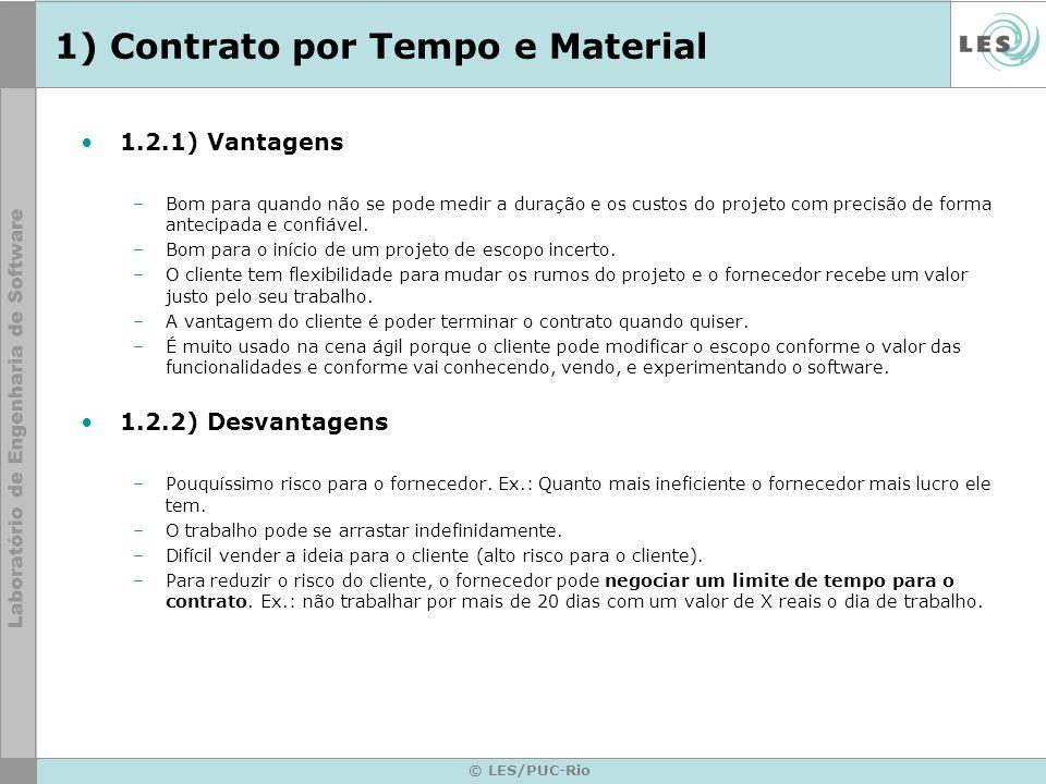 © LES/PUC-Rio 1) Contrato por Tempo e Material 1.2.1) Vantagens –Bom para quando não se pode medir a duração e os custos do projeto com precisão de fo