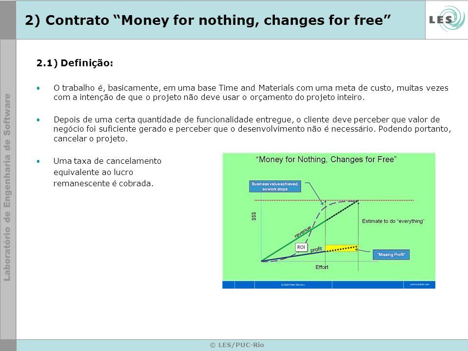 © LES/PUC-Rio 2) Contrato Money for nothing, changes for free 2.1) Definição: O trabalho é, basicamente, em uma base Time and Materials com uma meta d