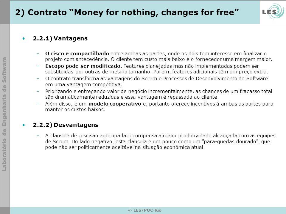 © LES/PUC-Rio 2) Contrato Money for nothing, changes for free 2.2.1) Vantagens –O risco é compartilhado entre ambas as partes, onde os dois têm intere