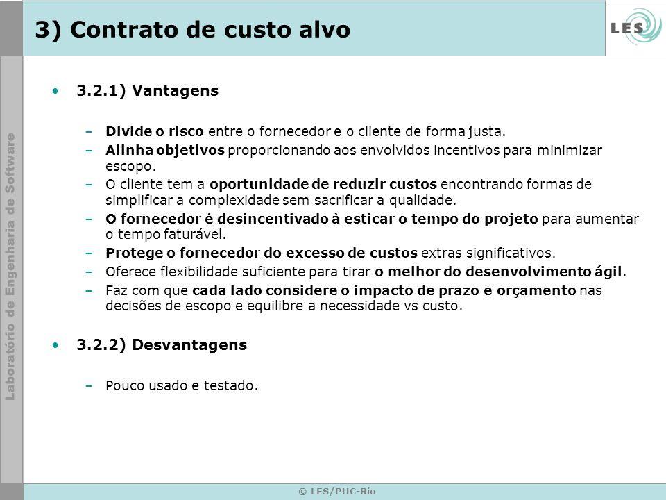 © LES/PUC-Rio 3) Contrato de custo alvo 3.2.1) Vantagens –Divide o risco entre o fornecedor e o cliente de forma justa. –Alinha objetivos proporcionan