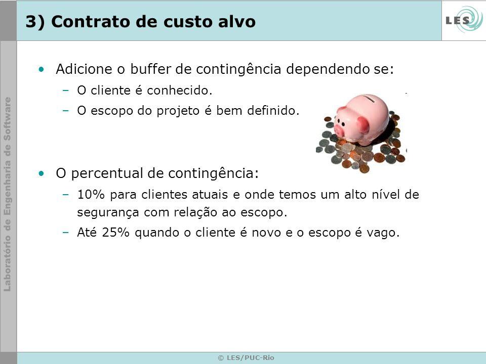 © LES/PUC-Rio 3) Contrato de custo alvo Adicione o buffer de contingência dependendo se: –O cliente é conhecido. –O escopo do projeto é bem definido.
