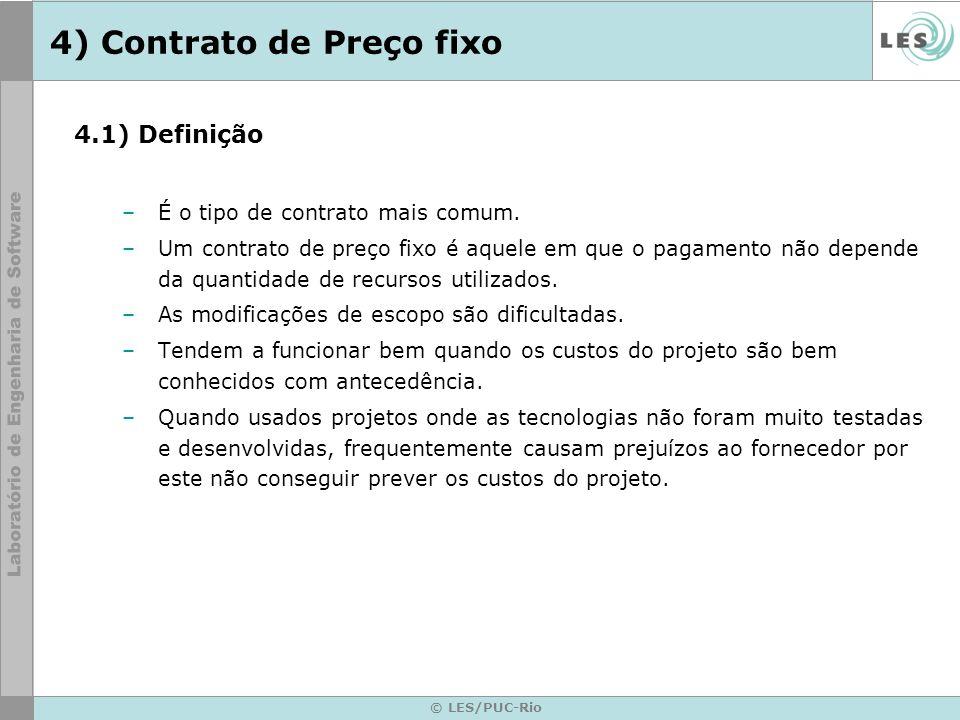 © LES/PUC-Rio 4) Contrato de Preço fixo 4.1) Definição –É o tipo de contrato mais comum. –Um contrato de preço fixo é aquele em que o pagamento não de