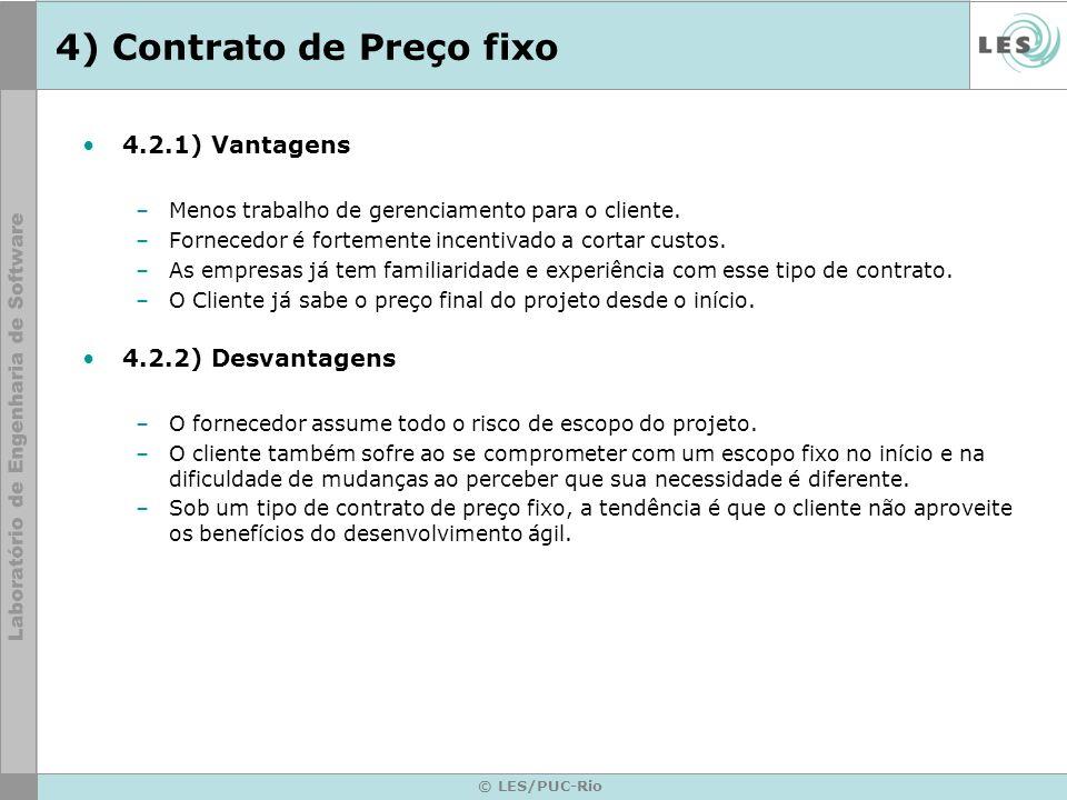 © LES/PUC-Rio 4) Contrato de Preço fixo 4.2.1) Vantagens –Menos trabalho de gerenciamento para o cliente. –Fornecedor é fortemente incentivado a corta