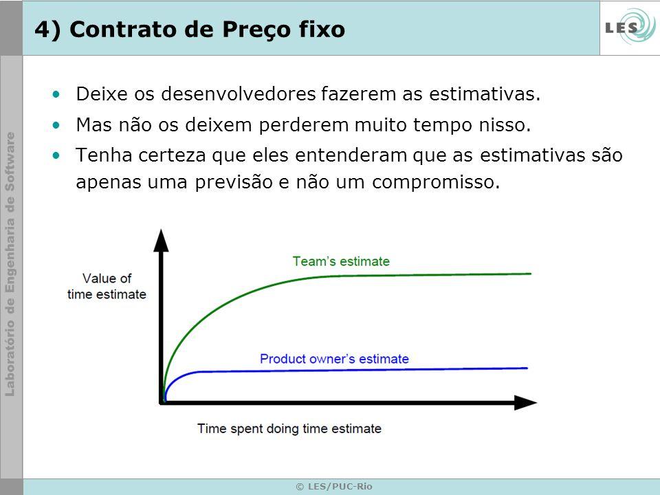 © LES/PUC-Rio 4) Contrato de Preço fixo Deixe os desenvolvedores fazerem as estimativas. Mas não os deixem perderem muito tempo nisso. Tenha certeza q