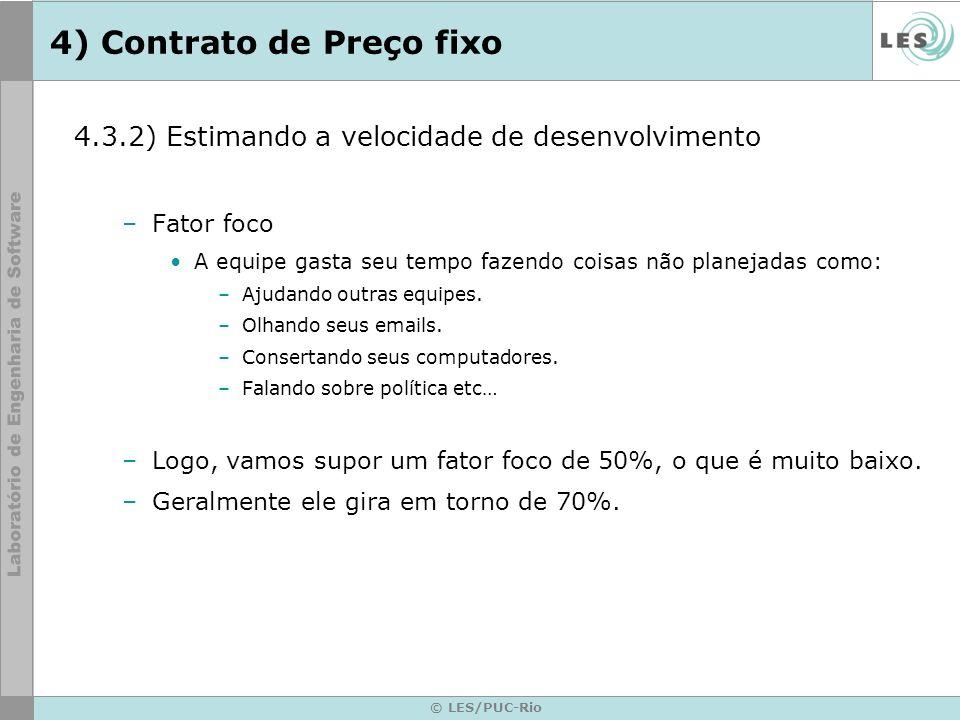 © LES/PUC-Rio 4) Contrato de Preço fixo 4.3.2) Estimando a velocidade de desenvolvimento –Fator foco A equipe gasta seu tempo fazendo coisas não plane