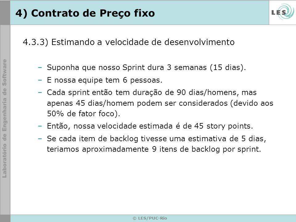 © LES/PUC-Rio 4) Contrato de Preço fixo 4.3.3) Estimando a velocidade de desenvolvimento –Suponha que nosso Sprint dura 3 semanas (15 dias). –E nossa