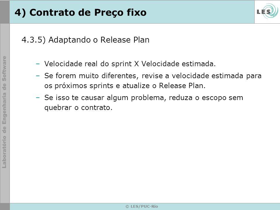© LES/PUC-Rio 4) Contrato de Preço fixo 4.3.5) Adaptando o Release Plan –Velocidade real do sprint X Velocidade estimada. –Se forem muito diferentes,