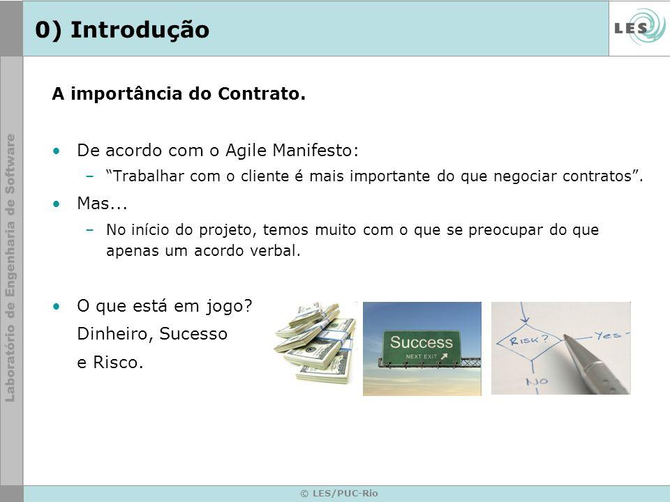 © LES/PUC-Rio 0) Introdução A importância do Contrato. De acordo com o Agile Manifesto: –Trabalhar com o cliente é mais importante do que negociar con