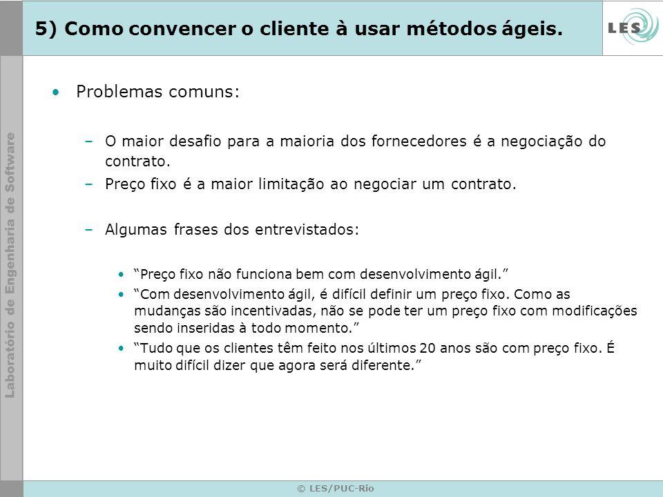 © LES/PUC-Rio 5) Como convencer o cliente à usar métodos ágeis. Problemas comuns: –O maior desafio para a maioria dos fornecedores é a negociação do c