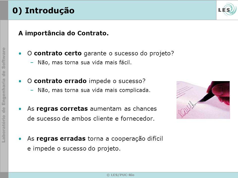 © LES/PUC-Rio 0) Introdução A importância do Contrato. O contrato certo garante o sucesso do projeto? –Não, mas torna sua vida mais fácil. O contrato