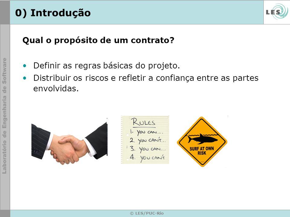 © LES/PUC-Rio 0) Introdução Qual o propósito de um contrato? Definir as regras básicas do projeto. Distribuir os riscos e refletir a confiança entre a