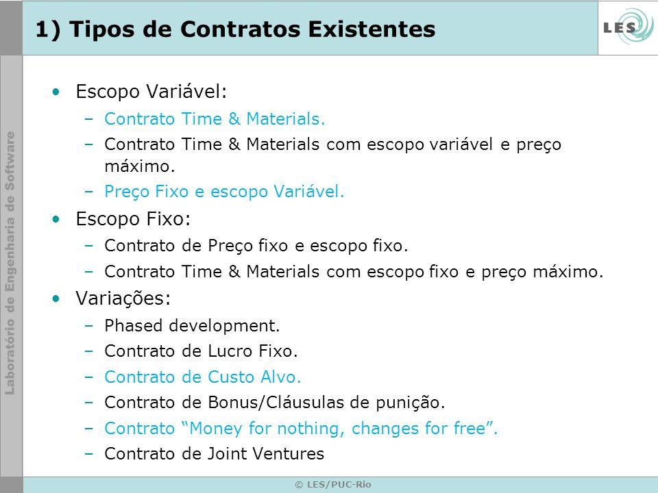 © LES/PUC-Rio 1) Tipos de Contratos Existentes Escopo Variável: –Contrato Time & Materials. –Contrato Time & Materials com escopo variável e preço máx