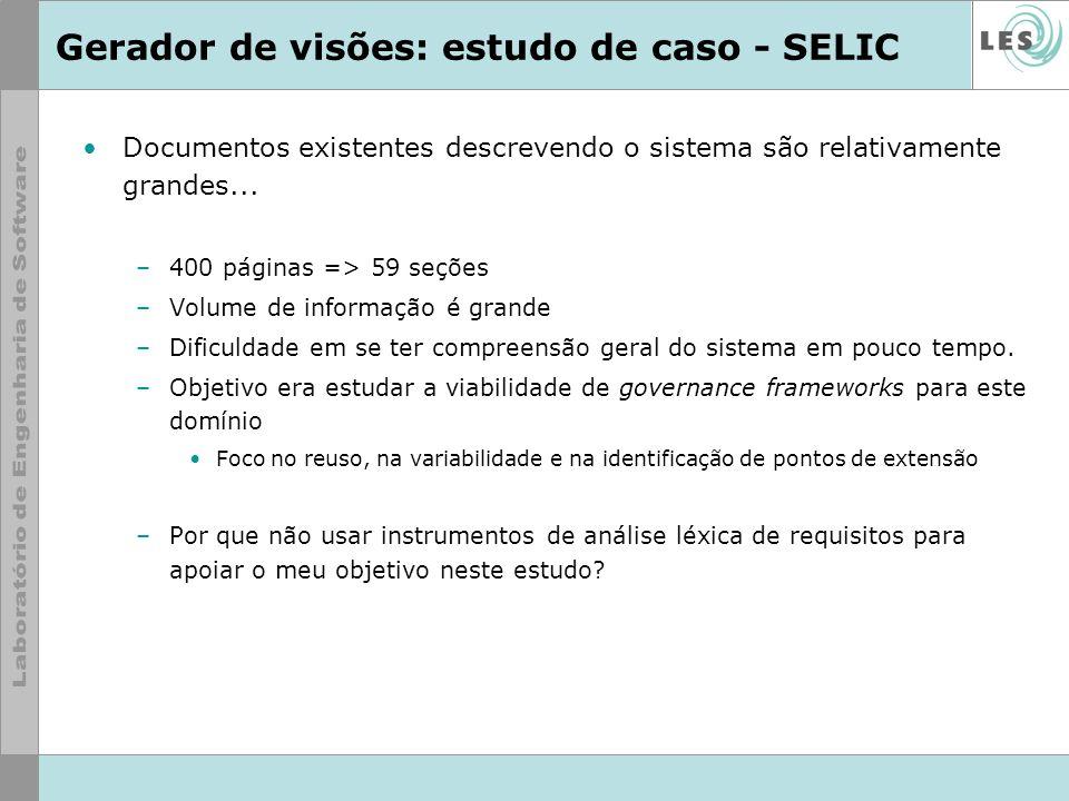 Gerador de visões: estudo de caso - SELIC Documentos existentes descrevendo o sistema são relativamente grandes... –400 páginas => 59 seções –Volume d